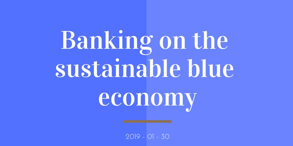 Banking on the sustainable blue economy Banking on the sustainable blue economy